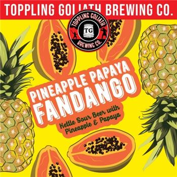 TOPPLING GOLIATH PINEAPPLE PAPAYA FANDANGO