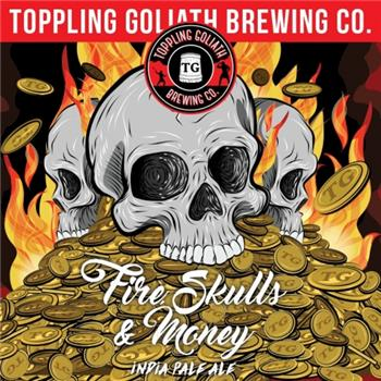 TOPPLING GOLIATH FIRE SKULLS & MONEY